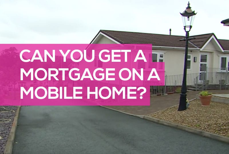 can you get a mortgage on a mobile or park home in the UK