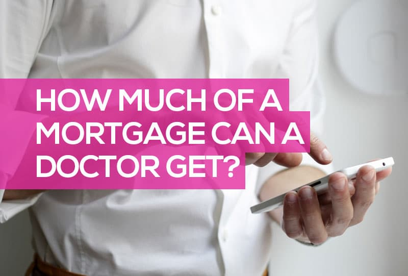 How Much Mortgage Can a Doctor Get