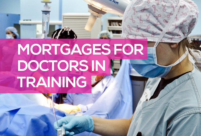 mortgages for doctors in training