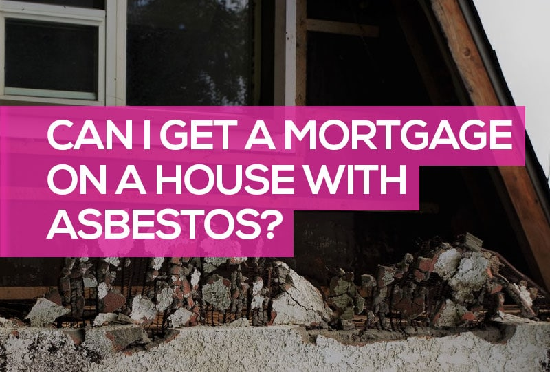 can i get a mortgage on a house with asbestos