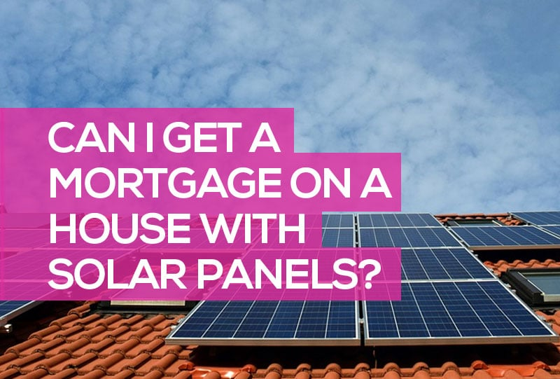 can i a get a mortgage on a house with solar panels