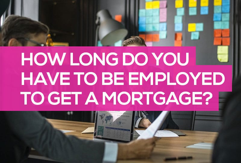 how long do you have to be employed to get a mortgage loan