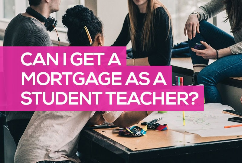 can i get a mortgage as a student teacher