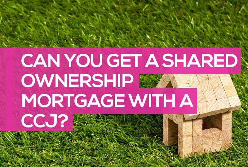 Shared Ownership Mortgage with a CCJ