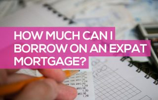How Much Can I Borrow on an Expat Mortgage