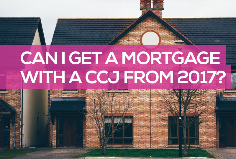can i get a mortgage with a ccj from 2017